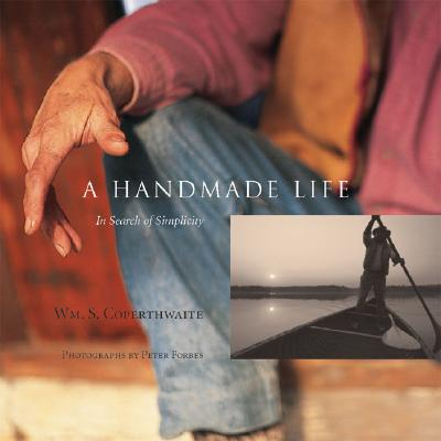 A Handmade Life By Coperthwaite, Wm/ Forbes, Peter (PHT)
